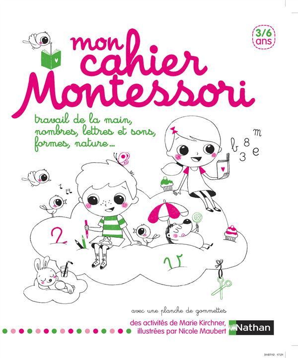 Mon Cahier Montessori ; Travail De La Main, Nombres, Lettres Et Sons, Formes, Nature ...