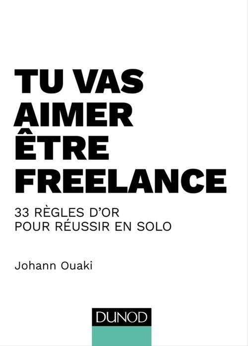 Tu vas aimer être freelance ; 33 règles d'or pour réussir en solo