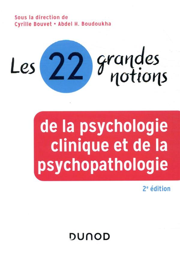 Les 22 grandes notions de la psychologie clinique et de la psychopathologie