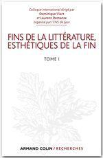 Fins de la littérature ; esthétiques et discours de la fin t.1