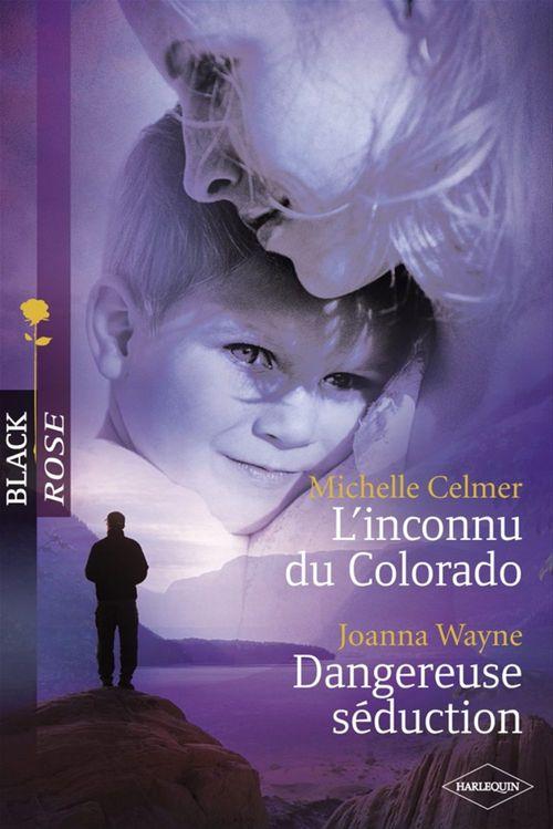 L'inconnu du Colorado ; dangereuse séduction