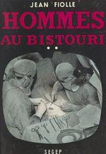 Hommes au bistouri (2). Les débuts du Docteur Castel  - Jean Fiolle