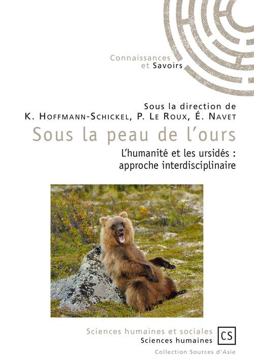 Sous la peau de l'ours ; l'humanité et les ursidés : approche interdisciplinaire