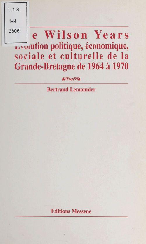 The Wilson years : évolution politique, économique, sociale et culturelle de la Grande-Bretagne de 1964 à 1970