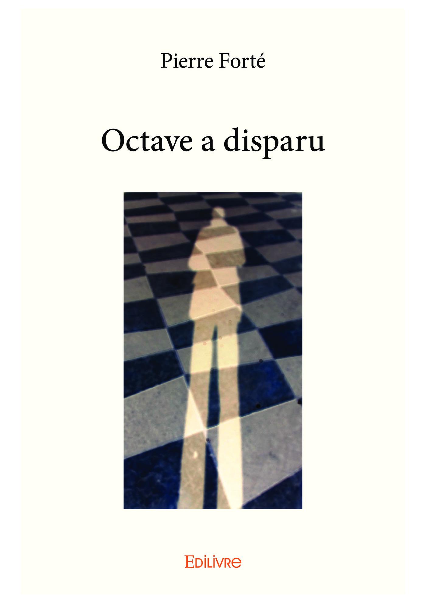 Octave a disparu  - Pierre Forté