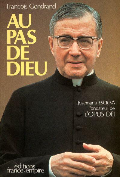 Au pas de Dieu ; Josemaría Escrivá, fondateur de l'Opus Dei