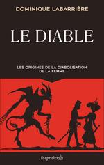 Le diable - les origines de la diabolisation de la femme  - Dominique Labarriere