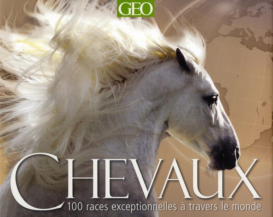 Chevaux ; 100 Races Exceptionnelles A Travers Le Monde