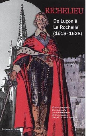 Richelieu ; de Luçon à La Rochelle (1618-1628)