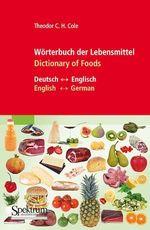 Wörterbuch der Lebensmittel - Dictionary of Foods  - Theodor C.H. Cole