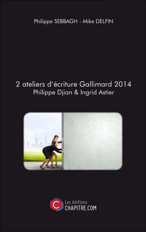 2 ateliers d'écriture Gallimard 2014 ; Philippe Djian & Ingrid Astier