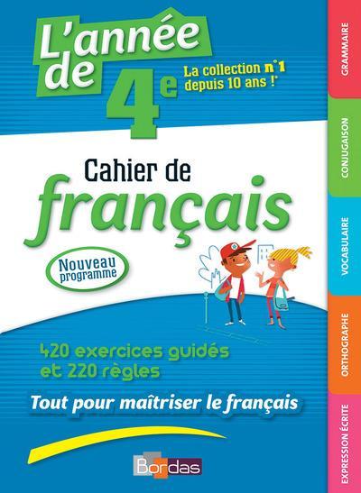 L'année de 4e ; cahier de français ; 420 excercices guidés et 200 règles ; tout pour maîtriser le français (édition 2017)