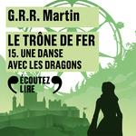 Le Trône de fer (Tome 15) - Une danse avec les dragons  - George R. R. Martin - George R.R. Martin - George R R Martin