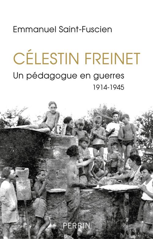 Célestin Freinet ; un pédagogue en guerre ; 1914-1945