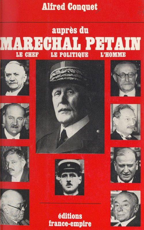 Auprès du maréchal Pétain  - Alfred Conquet
