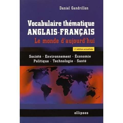 GANDRILLON DANIEL - VOCABULAIRE THEMATIQUE ANGLAIS-FRANCAIS. LE