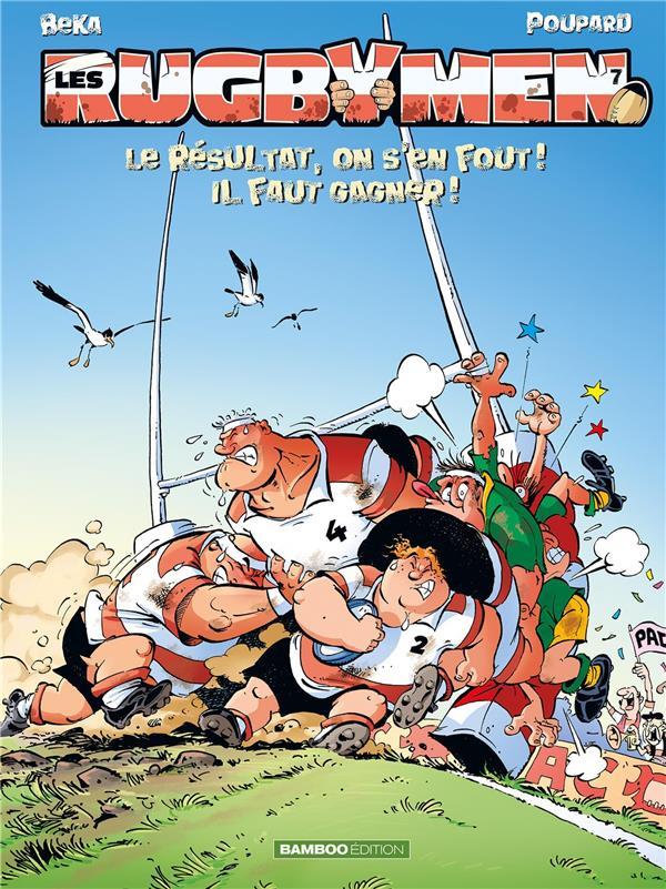 Les rugbymen t.7 ; le résultat, on s'en fout ! il faut gagner !