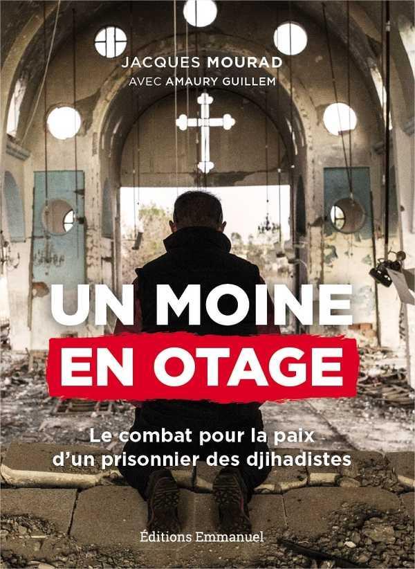 UN MOINE EN OTAGE  -  LE COMBAT POUR LA PAIX D'UN PRISONNIER DE DAECH