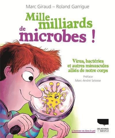 Mille milliards de microbes ; virus, bactéries et autres minuscules alliés de notre corps