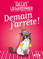Demain j'arrête !  - Veronique Grisseaux - Gilles Legardinier - Laetitia Aynie - Gilles LEGARDINIER - Véronique Grisseaux