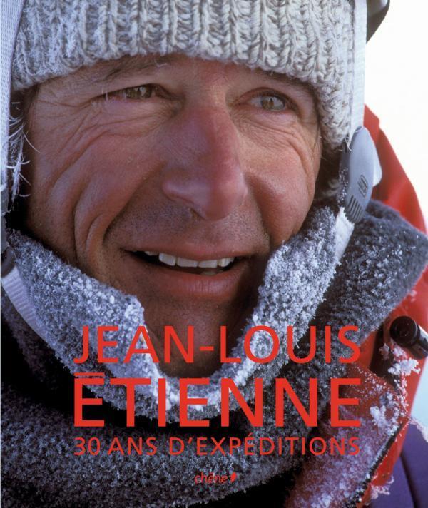Jean-Louis Etienne ; 30 ans d'expéditions