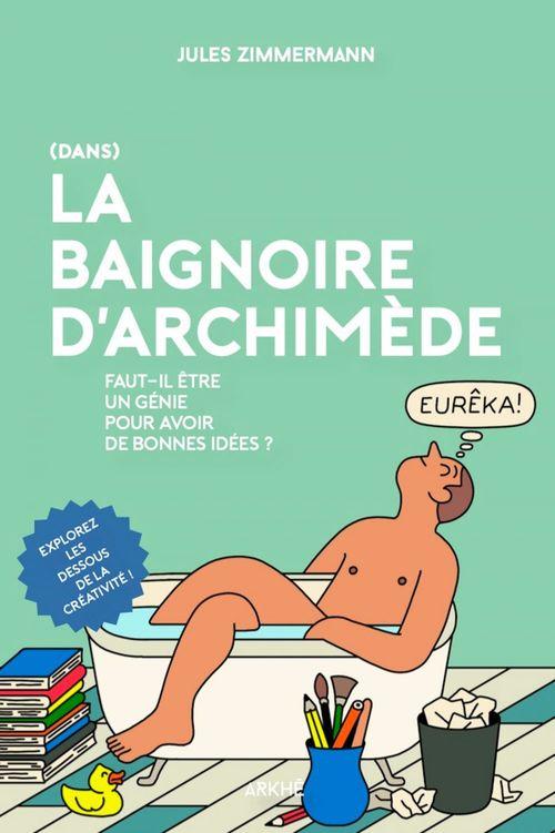 Dans la baignoire d'Archimède : faut-il être un génie pour avoir de bonnes idées ?