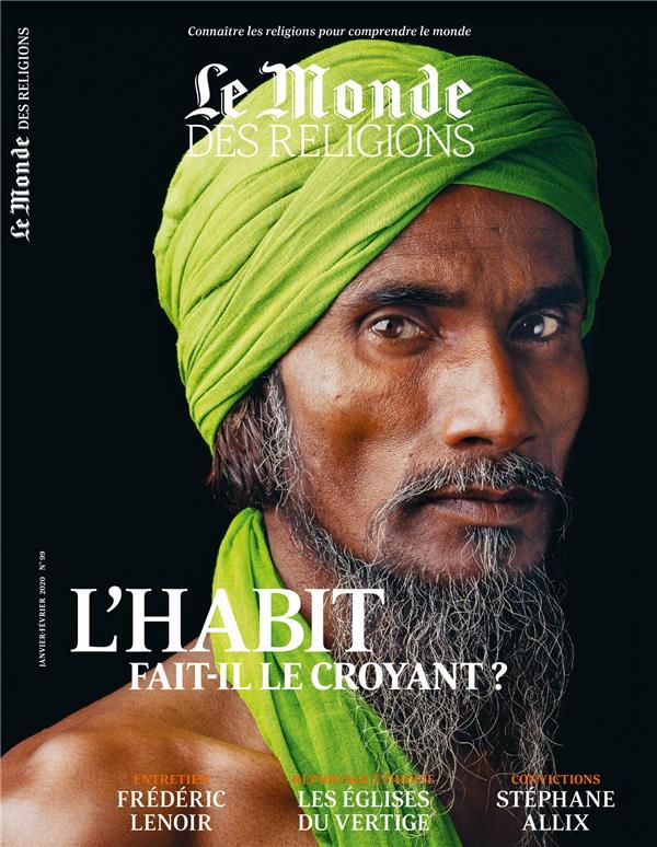 Le monde des religions n.99 ; janvier-fevrier 2020 ; l'habit fait-il le croyant ?