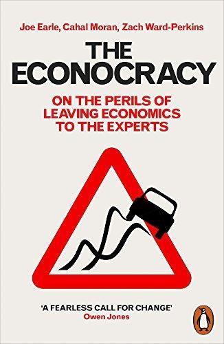 The econocracy ; on the perils of leaving economics to the experts