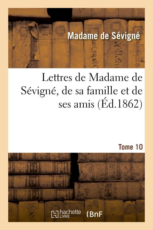 Lettres de madame de sevigne, de sa famille et de ses amis. tome 10