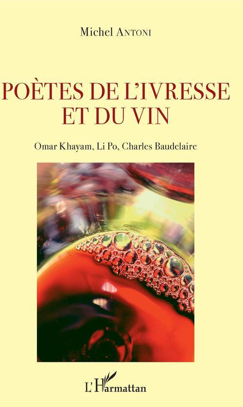 Poètes de l'ivresse et du vin ; Omar Khayam, Li Po, Charles Baudelaire