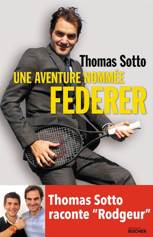 Une aventure nommée Federer  - Thomas Sotto