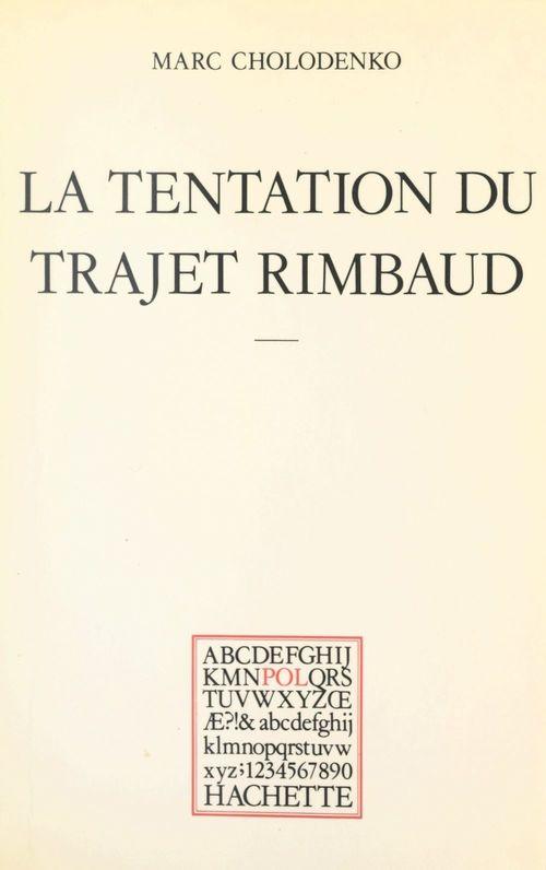 La tentation du trajet Rimbaud  - Marc Cholodenko