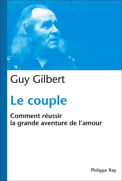 Le Couple : Comment réussir la grande aventure de l'Amour