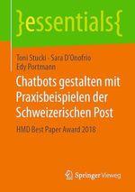 Chatbots gestalten mit Praxisbeispielen der Schweizerischen Post  - Edy Portmann - Sara D'Onofrio - Toni Stucki