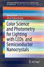 Color Science and Photometry for Lighting with LEDs and Semiconductor Nanocrystals  - Talha Erdem - Hilmi Volkan Demir