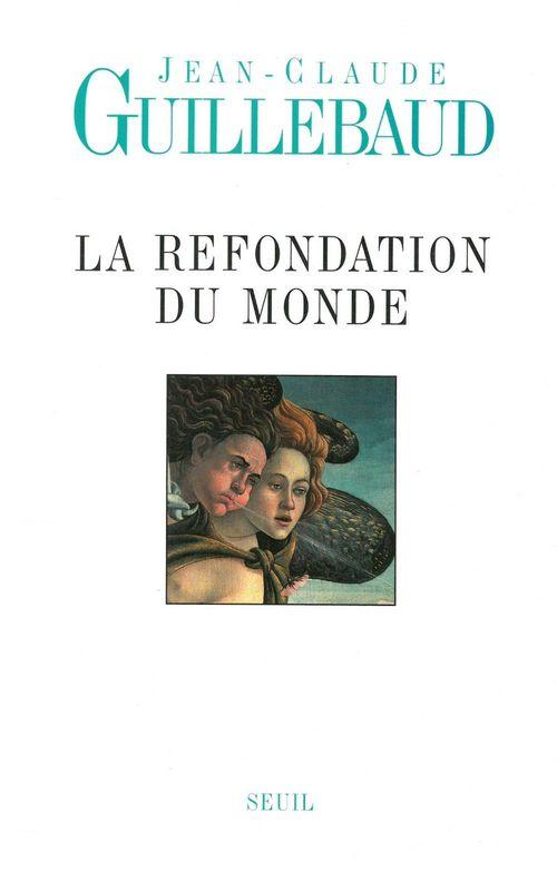 La Refondation du monde  - Jean-Claude Guillebaud