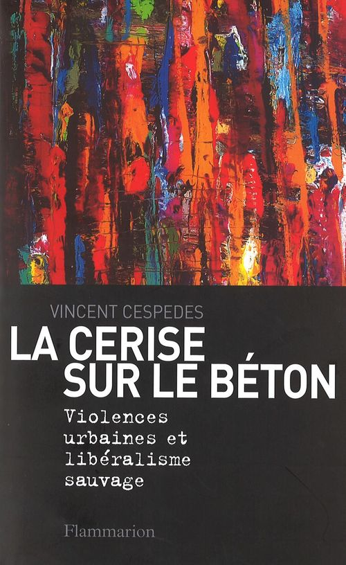 La cerise sur le béton ; violences urbaines et libéralisme sauvage