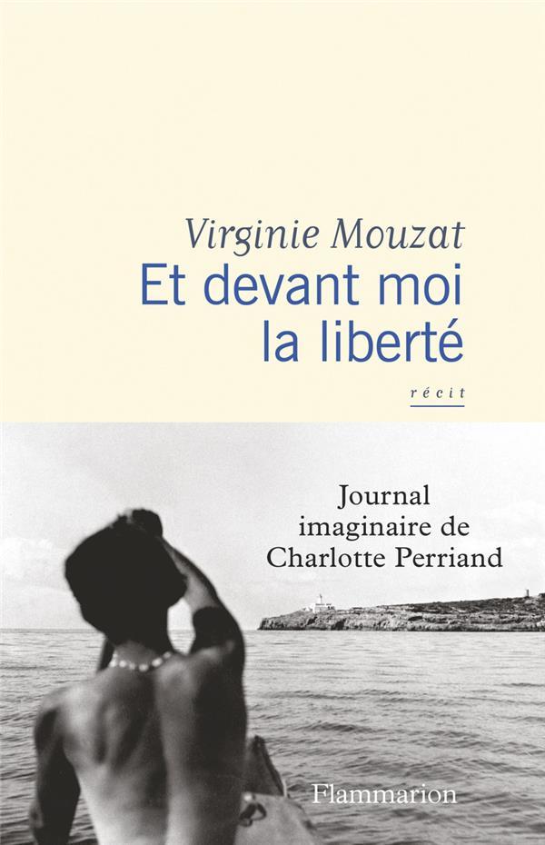 Et devant moi la liberté ; journal imaginaire de Charlotte Perriand