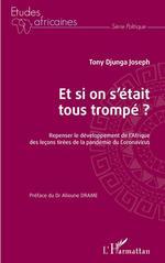 Vente Livre Numérique : Et si on s'étais tous trompé ? repenser le développement de l'Afrique, des leçons tirées de la pandémie  - Joseph Tony Djunga