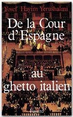 De la cour d'espagne au ghetto italien - isaac cardoso et le marranisme au xviie siecle