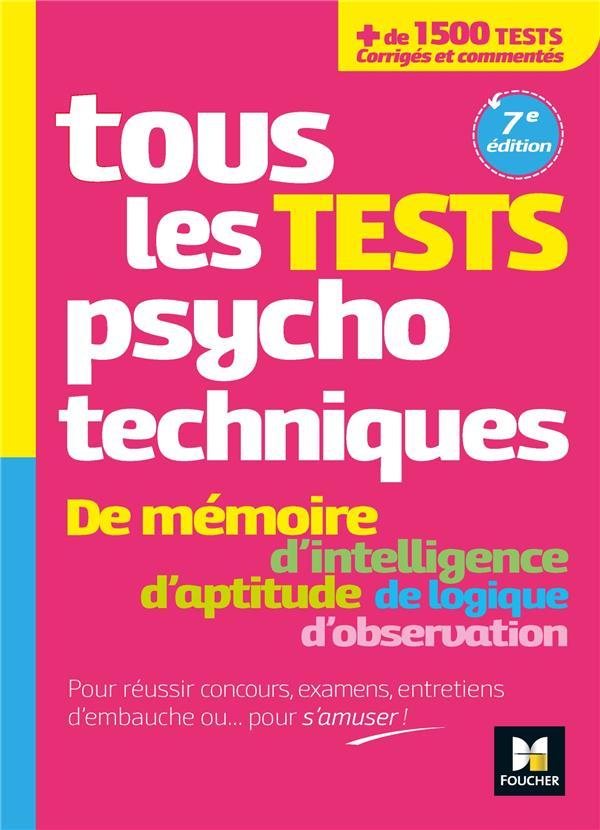 TOUS LES TESTS PSYCHOTECHNIQUES DE MEMOIRE, D'INTELLIGENCE, D'APTITUDE, DE LOGIQUE, D'OBSERVATION  -  POUR REUSSIR CONCOURS, EXAMENS, ENTRETIENS D'EMBAUCHE OU... POUR S'AMUSER ! (7E EDITION)