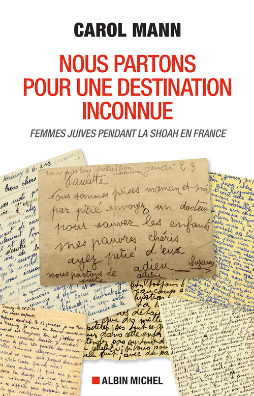 Nous partons pour une destination inconnue ; femmes juives pendant la Shoah en France