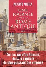 Couverture de Une Journee Dans La Rome Antique - Sur Les  Pas D'Un Romain, Dans La Capitale Du Plus Puissant Des E