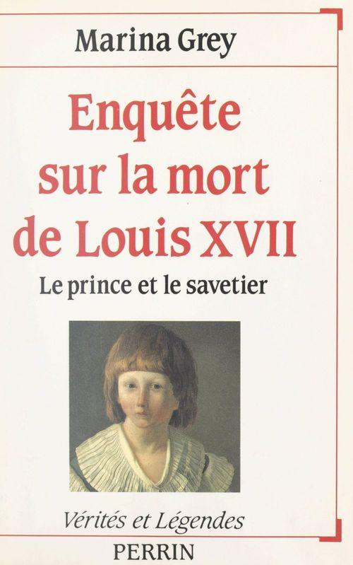 Enquête sur la mort de Louis XVII  - Marina Grey
