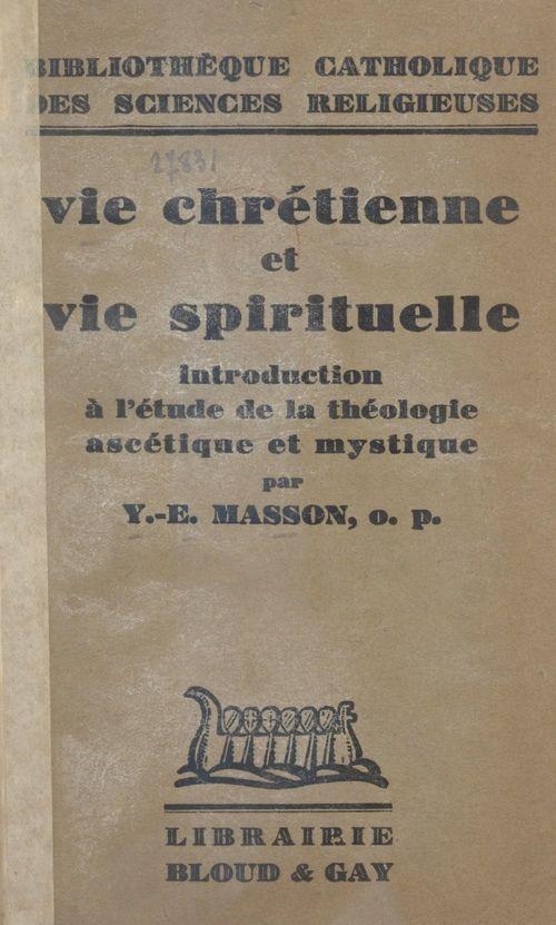 Vie chrétienne et vie spirituelle  - Yves-Ernest Masson