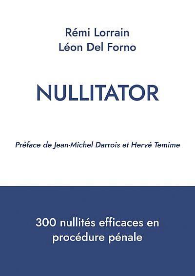 Nullitator : 300 nullités efficaces en procédure pénale