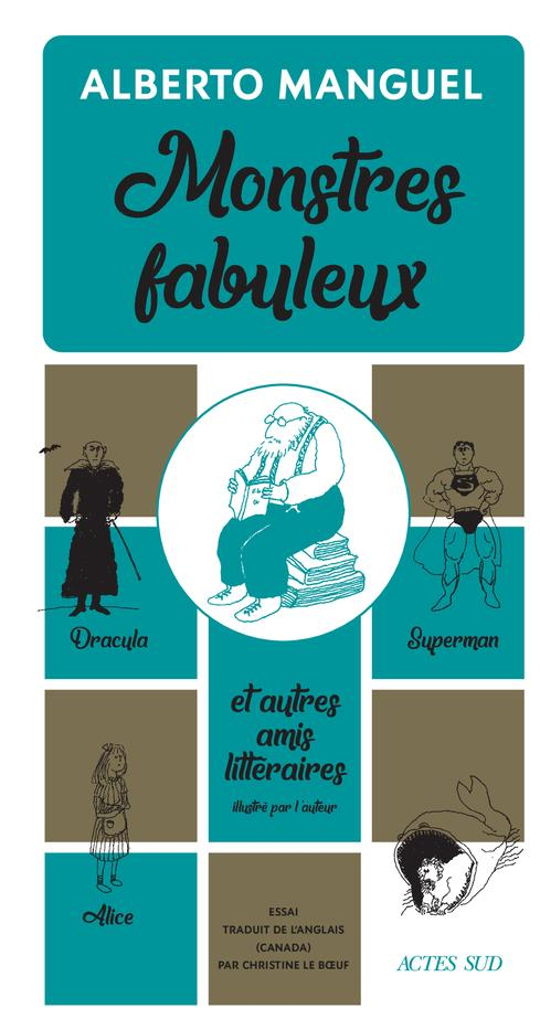 Monstres fabuleux ; Dracula, Alice, Superman, et autres amis littéraires
