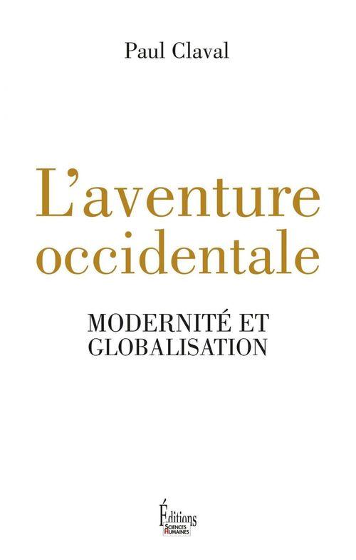L'aventure occidentale ; modernité et globalisation