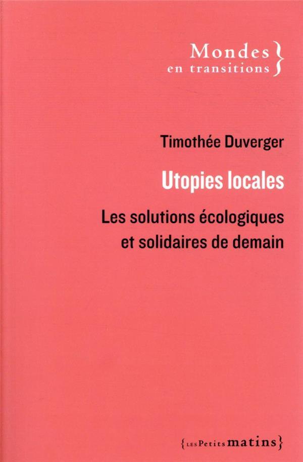 Utopies locales ; les solutions écologiques et solidaires de demain