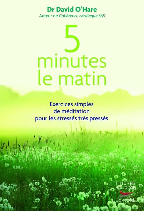 5 minutes le matin : Exercices simples de méditation pour les stressés, très pressés